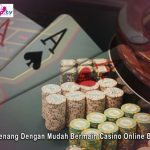 Strategi Menang Dengan Mudah Bermain Casino Online Bagi Pemula