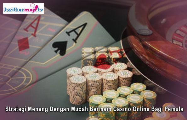 Casino Online - Strategi Menang Dengan Mudah Bermain Bagi Pemula