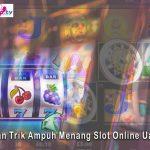 Tips Dan Trik Ampuh Menang Slot Online Uang Asli
